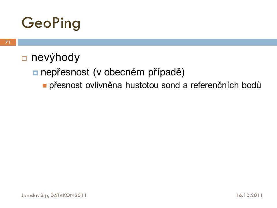GeoPing 16.10.2011 Jaroslav Srp, DATAKON 2011 71  nevýhody  nepřesnost (v obecném případě) přesnost ovlivněna hustotou sond a referenčních bodů