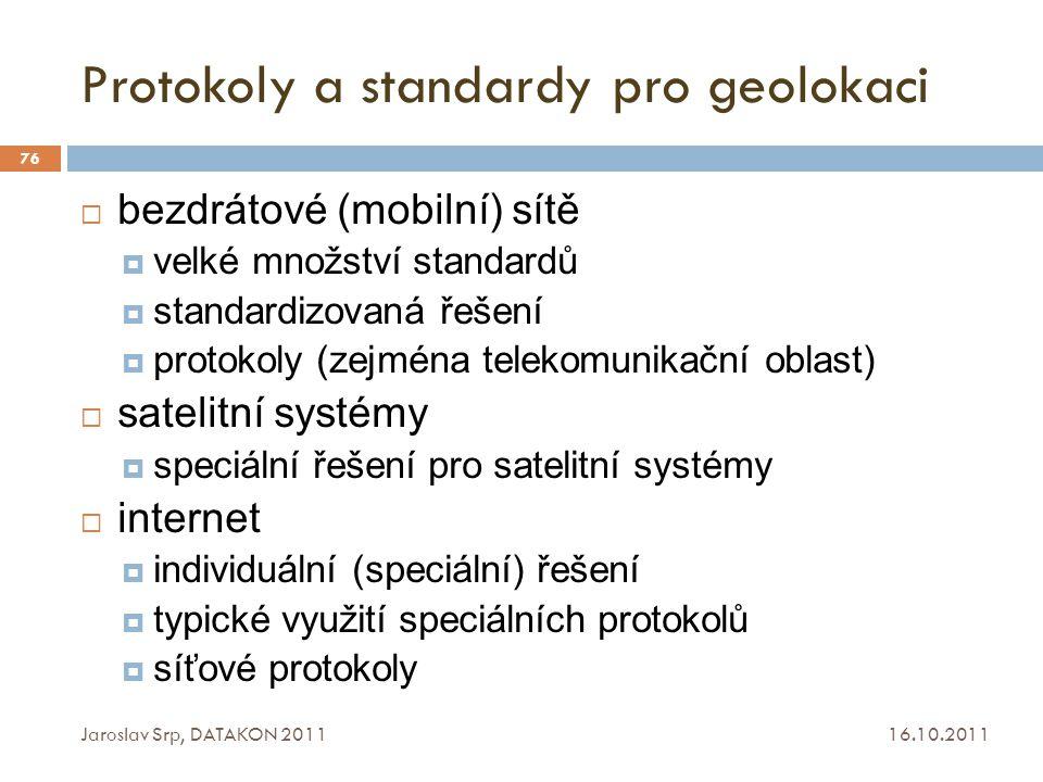 Protokoly a standardy pro geolokaci 16.10.2011 Jaroslav Srp, DATAKON 2011 76  bezdrátové (mobilní) sítě  velké množství standardů  standardizovaná