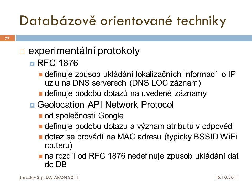 Databázově orientované techniky 16.10.2011 Jaroslav Srp, DATAKON 2011 77  experimentální protokoly  RFC 1876 definuje způsob ukládání lokalizačních