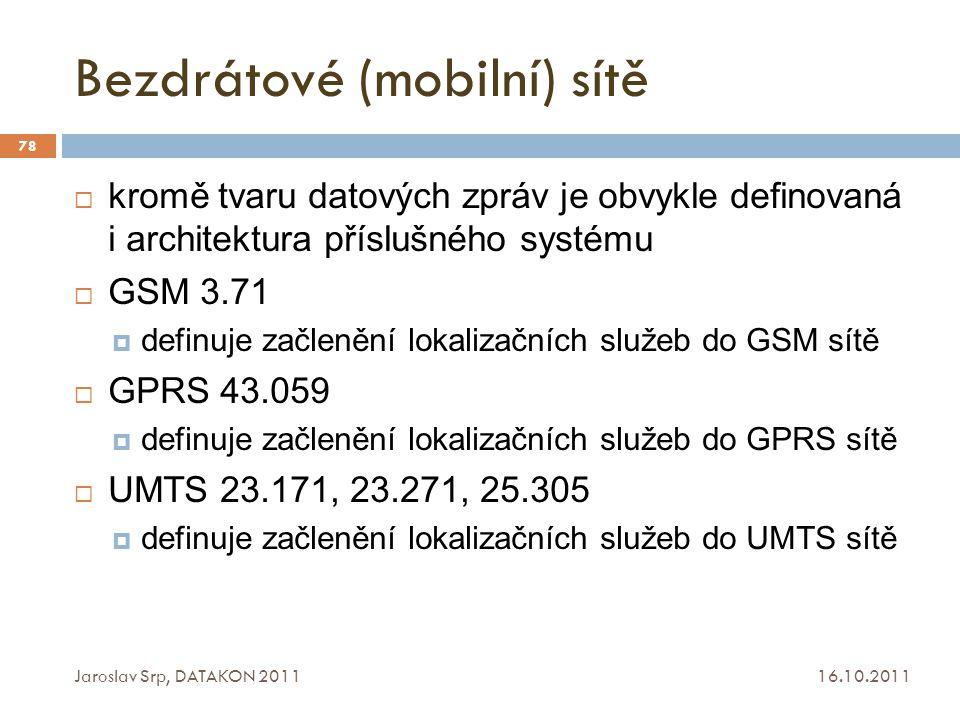 Bezdrátové (mobilní) sítě 16.10.2011 Jaroslav Srp, DATAKON 2011 78  kromě tvaru datových zpráv je obvykle definovaná i architektura příslušného systé
