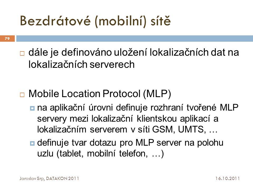 Bezdrátové (mobilní) sítě 16.10.2011 Jaroslav Srp, DATAKON 2011 79  dále je definováno uložení lokalizačních dat na lokalizačních serverech  Mobile