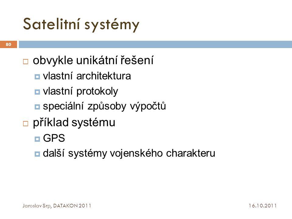 Satelitní systémy 16.10.2011 Jaroslav Srp, DATAKON 2011 80  obvykle unikátní řešení  vlastní architektura  vlastní protokoly  speciální způsoby vý