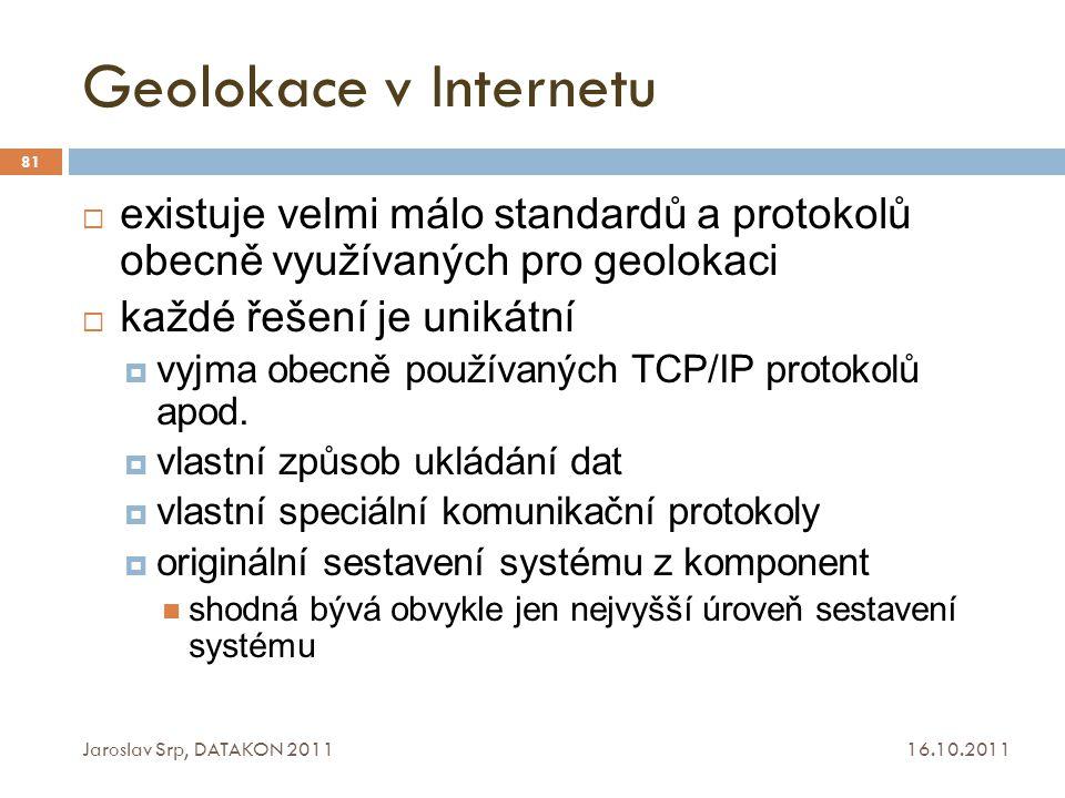Geolokace v Internetu 16.10.2011 Jaroslav Srp, DATAKON 2011 81  existuje velmi málo standardů a protokolů obecně využívaných pro geolokaci  každé ře