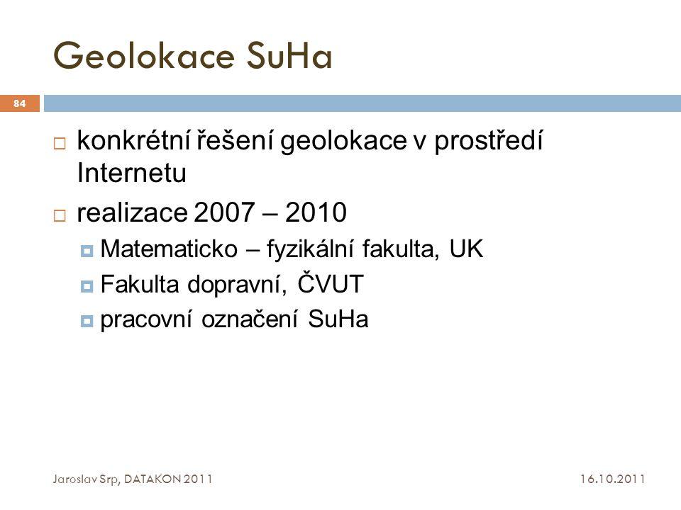 Geolokace SuHa 16.10.2011 Jaroslav Srp, DATAKON 2011 84  konkrétní řešení geolokace v prostředí Internetu  realizace 2007 – 2010  Matematicko – fyz
