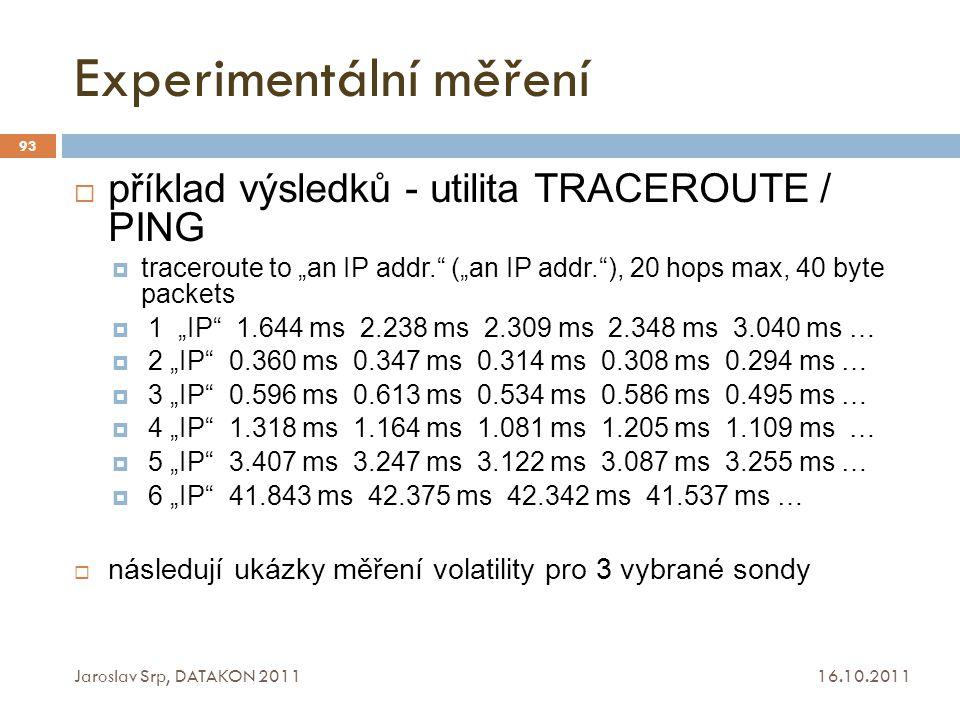 """Experimentální měření 16.10.2011 Jaroslav Srp, DATAKON 2011 93  příklad výsledků - utilita TRACEROUTE / PING  traceroute to """"an IP addr."""" (""""an IP ad"""