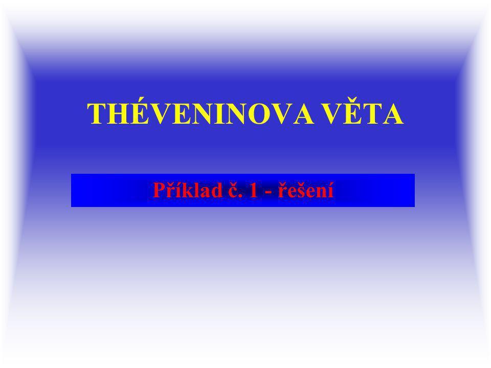 THÉVENINOVA VĚTA Příklad č. 1 - řešení