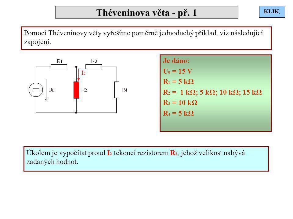 Théveninova věta - př. 1 Pomocí Théveninovy věty vyřešíme poměrně jednoduchý příklad, viz následující zapojení. Je dáno: U 0 = 15 V R 1 = 5 kΩ R 2 = 1