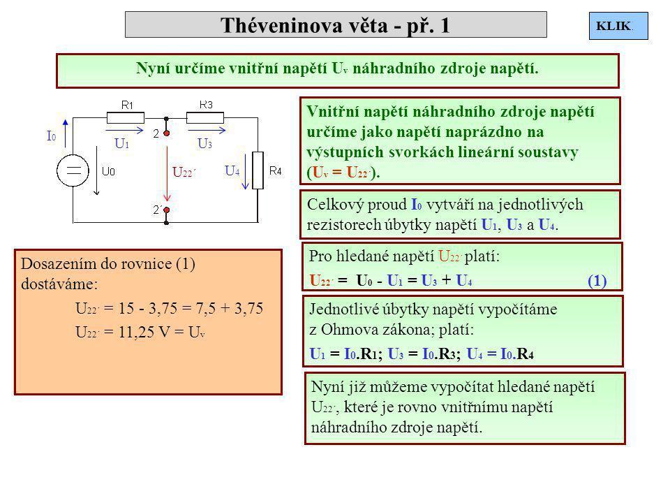 Théveninova věta - př. 1 Nyní určíme vnitřní napětí U v náhradního zdroje napětí. I2I2 Vnitřní napětí náhradního zdroje napětí určíme jako napětí napr