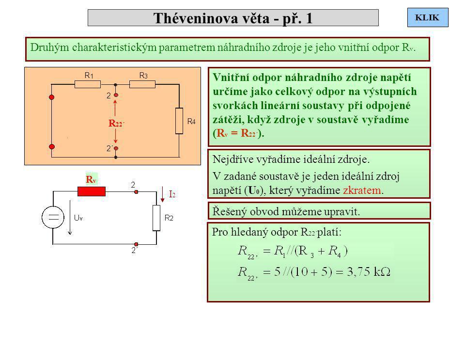 Théveninova věta - př. 1 Druhým charakteristickým parametrem náhradního zdroje je jeho vnitřní odpor R v. I2I2 Vnitřní odpor náhradního zdroje napětí