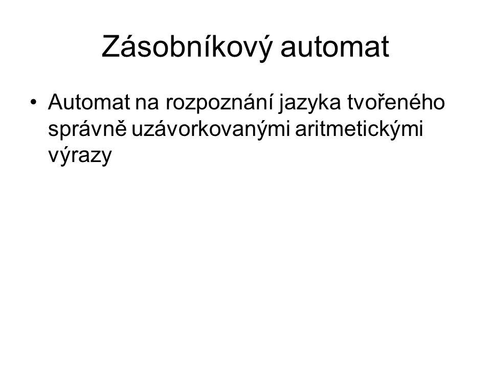 Zásobníkový automat Automat na rozpoznání jazyka tvořeného správně uzávorkovanými aritmetickými výrazy