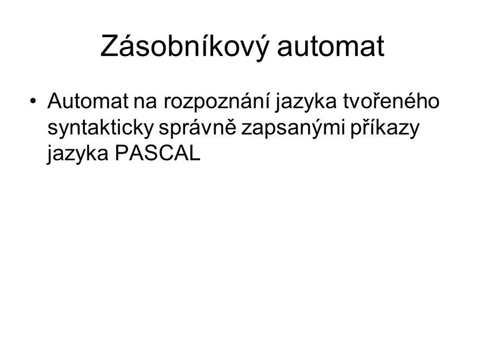 Zásobníkový automat Automat na rozpoznání jazyka tvořeného syntakticky správně zapsanými příkazy jazyka PASCAL