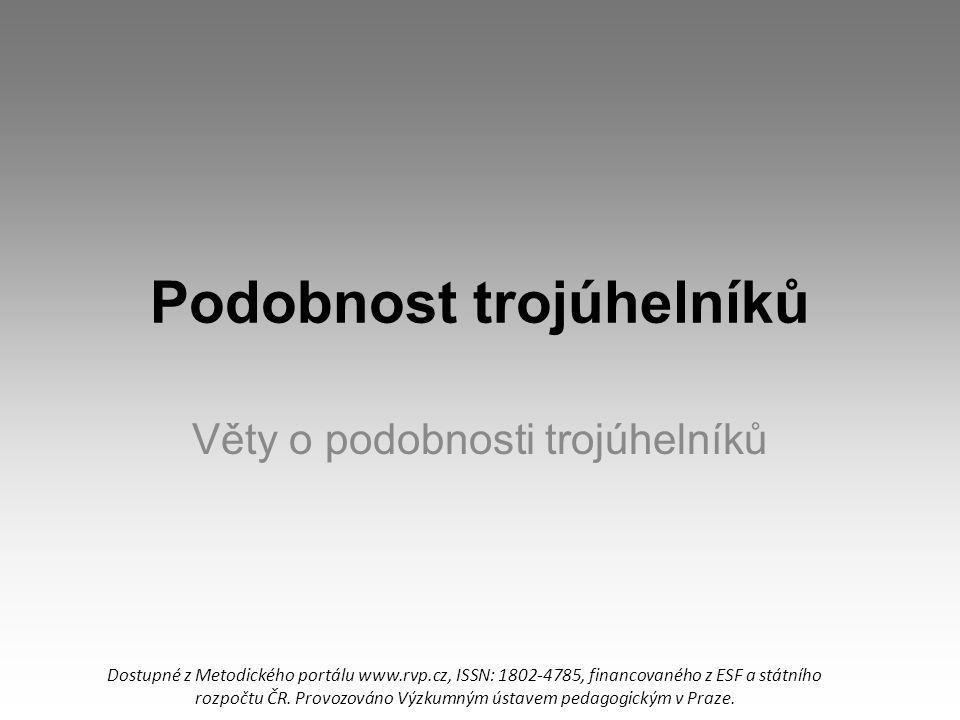 Podobnost trojúhelníků Věty o podobnosti trojúhelníků Dostupné z Metodického portálu www.rvp.cz, ISSN: 1802-4785, financovaného z ESF a státního rozpo