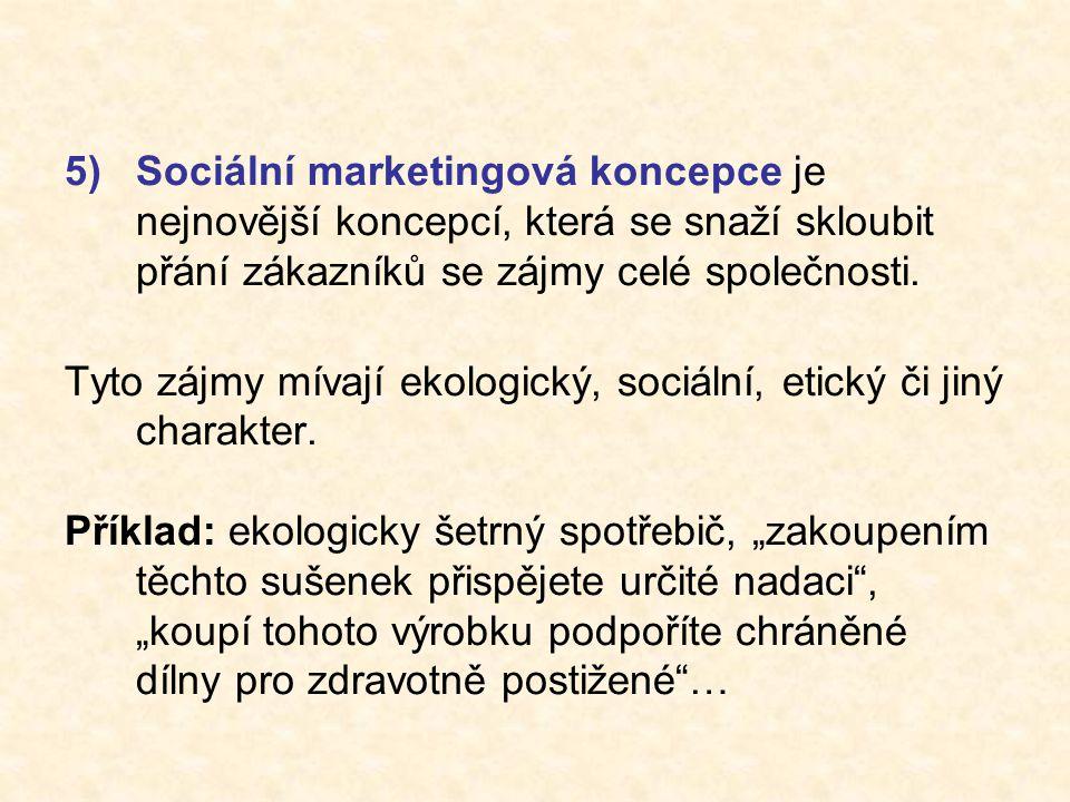 5) Sociální marketingová koncepce je nejnovější koncepcí, která se snaží skloubit přání zákazníků se zájmy celé společnosti.