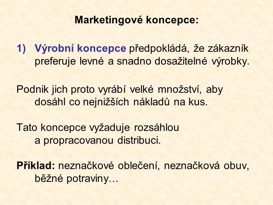 Marketingové koncepce: 1)Výrobní koncepce předpokládá, že zákazník preferuje levné a snadno dosažitelné výrobky.