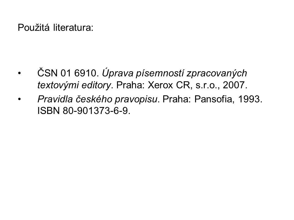Použitá literatura: ČSN 01 6910. Úprava písemností zpracovaných textovými editory.