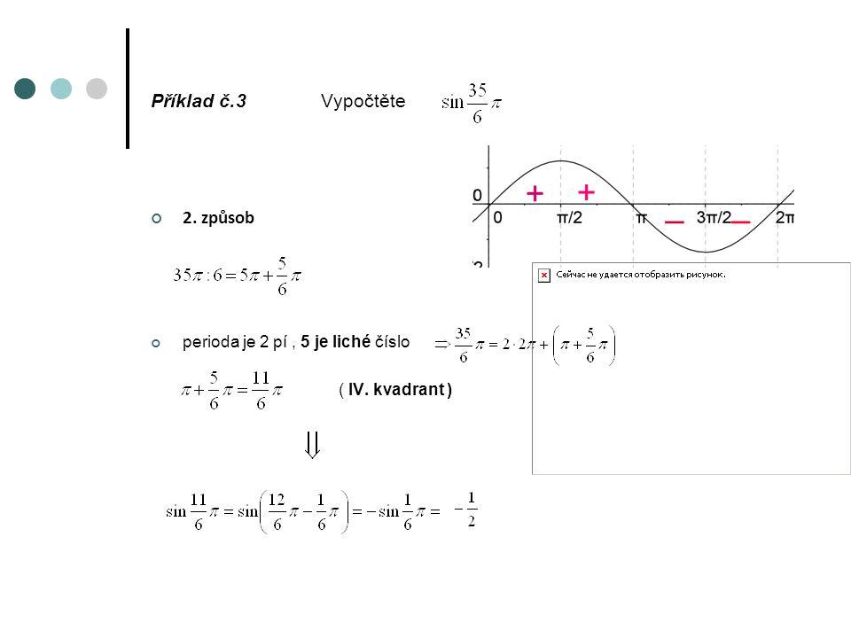 Příklad č.3Vypočtěte 2. způsob perioda je 2 pí, 5 je liché číslo ( IV. kvadrant )