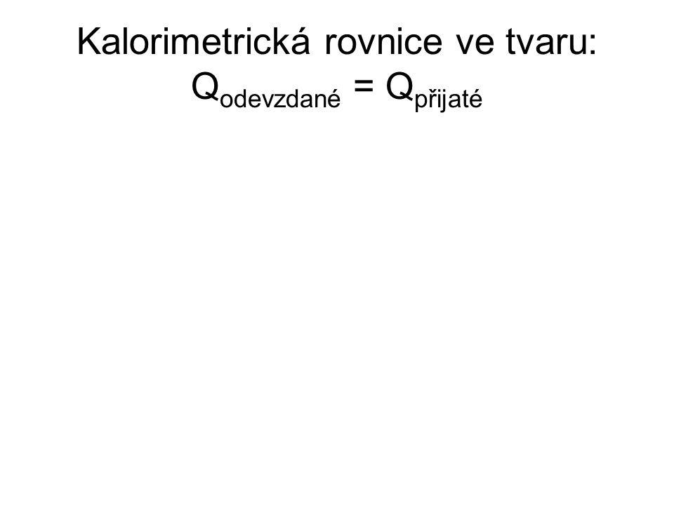 Kalorimetrická rovnice ve tvaru: Q odevzdané = Q přijaté