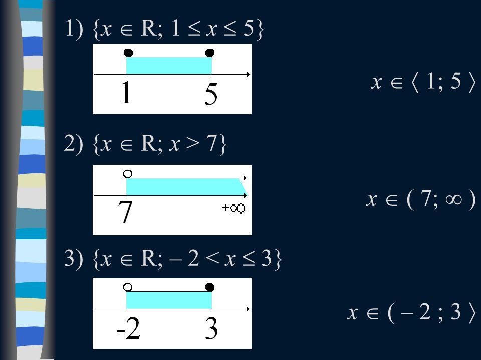 1) {x  R; 1  x  5} 2) {x  R; x > 7} 3) {x  R; – 2 < x  3} x   1; 5 x   1; 5  x  ( 7; ∞ )x  ( 7; ∞ ) x  ( – 2 ; 3 