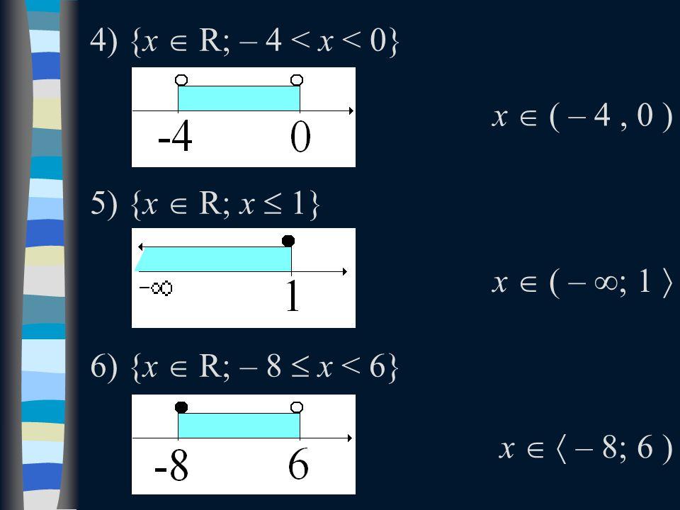 4) {x  R; – 4 < x < 0} 5) {x  R; x  1} 6) {x  R; – 8  x < 6} x  ( – 4, 0 ) x  ( – ∞; 1  x   – 8; 6 )