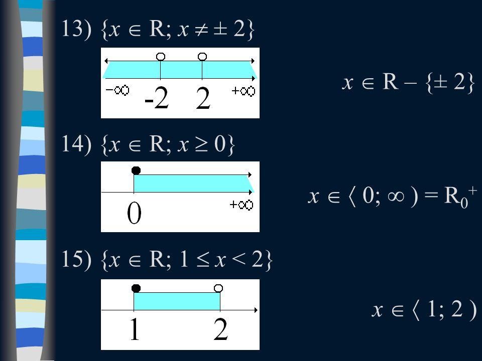 13) {x  R; x  ± 2} 14) {x  R; x  0} 15) {x  R; 1  x < 2} x  R – {± 2} x   0; ∞ ) = R 0 + x   1; 2 )