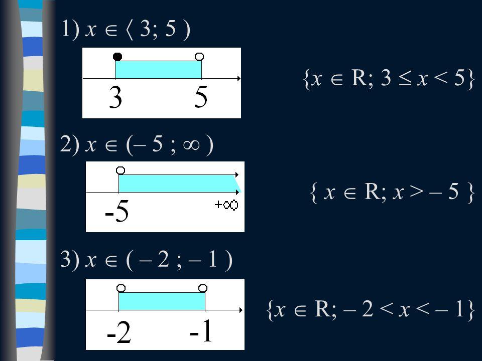 1) x   3; 5 ) 2) x  (– 5 ; ∞ ) 3) x  ( – 2 ; – 1 ) {x  R; 3  x < 5} { x  R; x > – 5 } {x  R; – 2 < x < – 1}