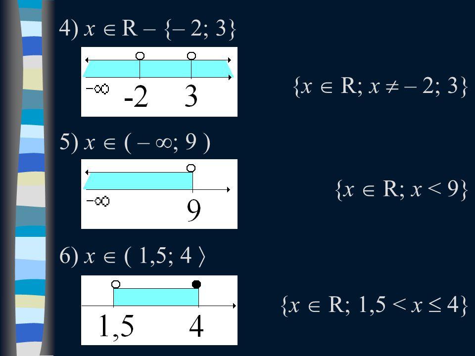 4) x  R – {– 2; 3} 5) x  ( – ∞; 9 ) 6) x  ( 1,5; 4  {x  R; x  – 2; 3} {x  R; x < 9} {x  R; 1,5 < x  4}