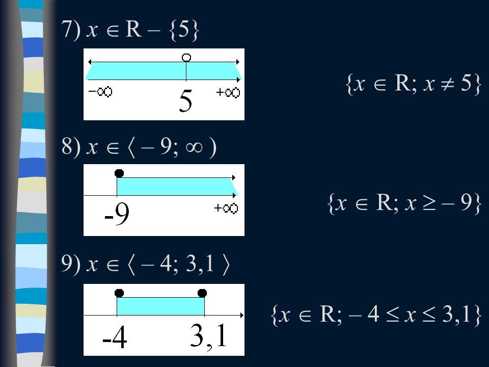 7) x  R – {5} 8) x   – 9; ∞ ) 9) x   – 4; 3,1  {x  R; x  5} {x  R; x  – 9} {x  R; – 4  x  3,1}
