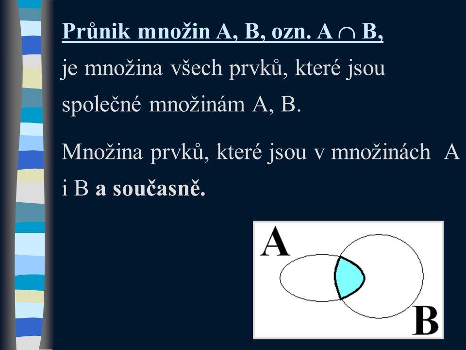 Průnik množin A, B, ozn. A  B, je množina všech prvků, které jsou společné množinám A, B. Množina prvků, které jsou v množinách A i B a současně.