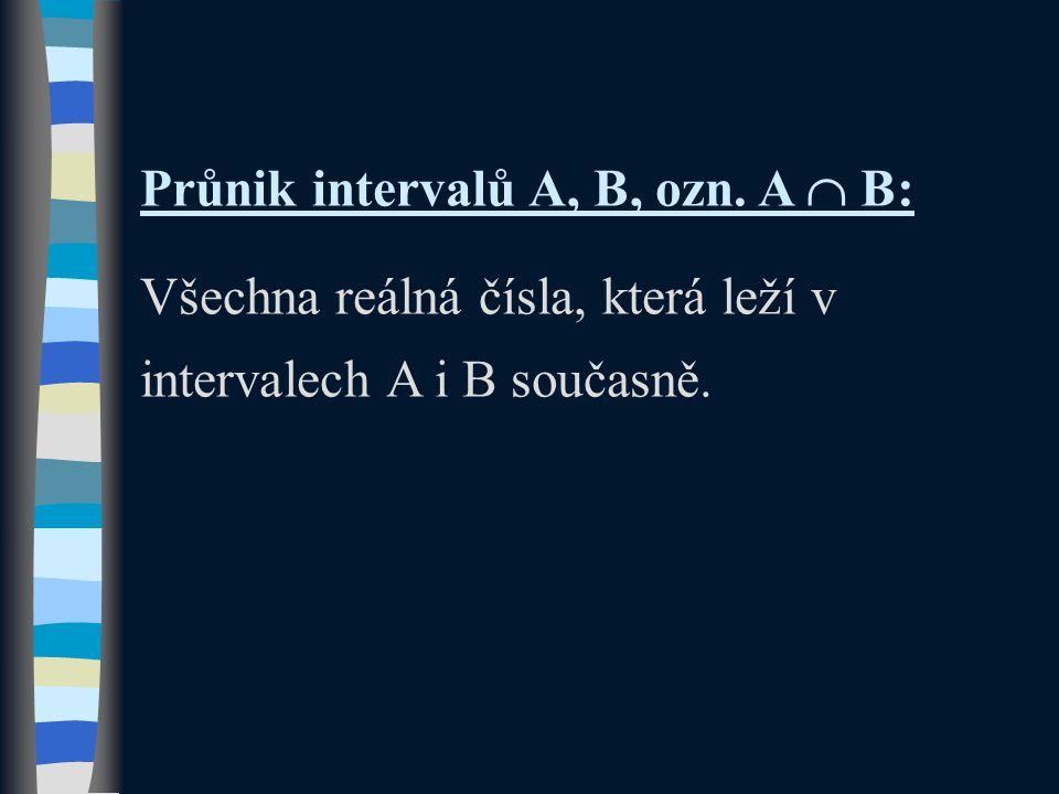 Průnik intervalů A, B, ozn. A  B: Všechna reálná čísla, která leží v intervalech A i B současně.