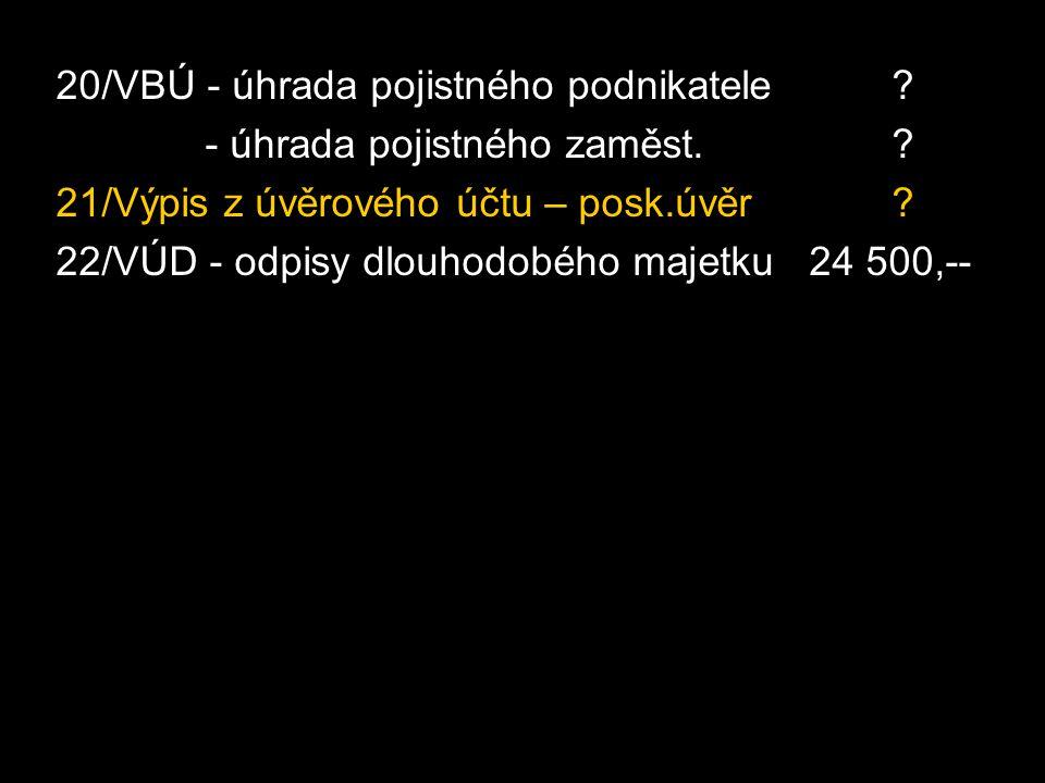 20/VBÚ - úhrada pojistného podnikatele. - úhrada pojistného zaměst..