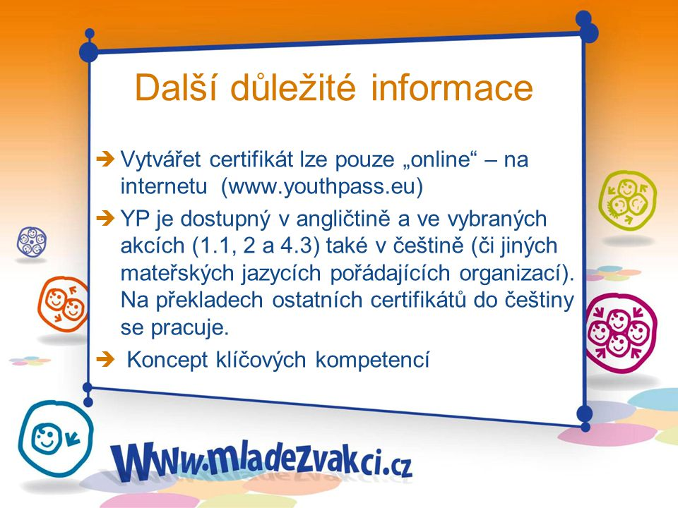 """Další důležité informace è Vytvářet certifikát lze pouze """"online"""" – na internetu (www.youthpass.eu) è YP je dostupný v angličtině a ve vybraných akcíc"""