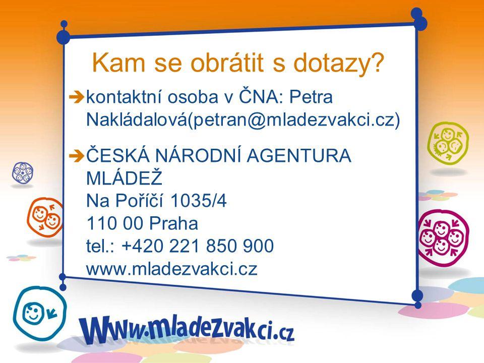 Kam se obrátit s dotazy? è kontaktní osoba v ČNA: Petra Nakládalová(petran@mladezvakci.cz) è ČESKÁ NÁRODNÍ AGENTURA MLÁDEŽ Na Poříčí 1035/4 110 00 Pra
