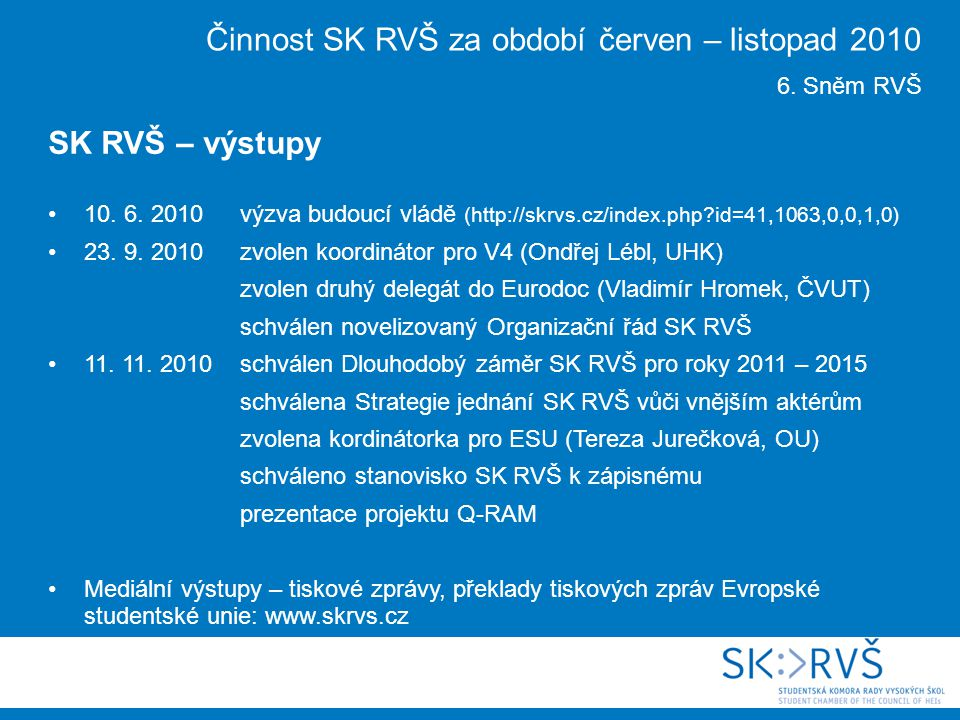 10. 6. 2010 výzva budoucí vládě (http://skrvs.cz/index.php id=41,1063,0,0,1,0) 23.