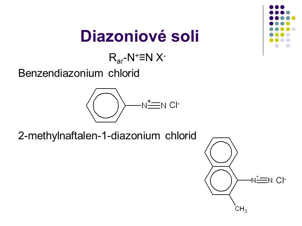 Diazoniové soli R ar -N + ≡N X - Benzendiazonium chlorid Cl - 2-methylnaftalen-1-diazonium chlorid Cl -