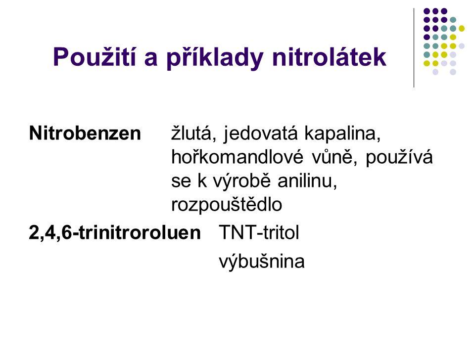 Použití a příklady nitrolátek Nitrobenzenžlutá, jedovatá kapalina, hořkomandlové vůně, používá se k výrobě anilinu, rozpouštědlo 2,4,6-trinitroroluenTNT-tritol výbušnina