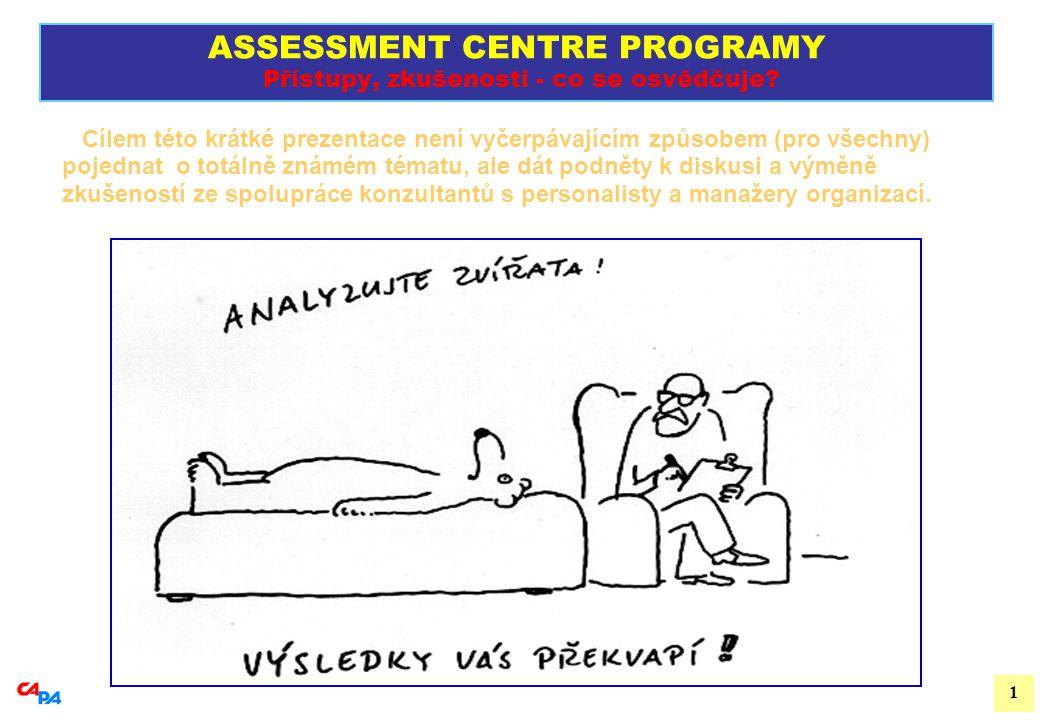 1 ASSESSMENT CENTRE PROGRAMY Přístupy, zkušenosti - co se osvědčuje.