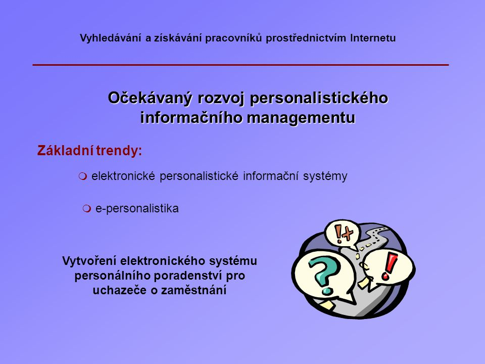 Vyhledávání a získávání pracovníků prostřednictvím Internetu Internetový trh práce – Informační systém o typových pozicích: www. istp.cz Cíle systému: