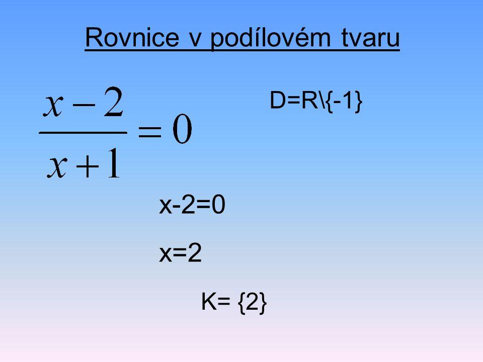Rovnice v podílovém tvaru D=R\{-1} x-2=0 x=2 K= {2}
