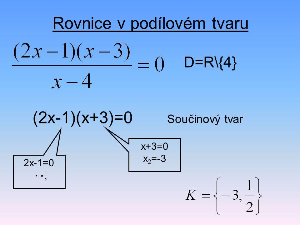 Rovnice v podílovém tvaru D=R\{4} (2x-1)(x+3)=0 Součinový tvar 2x-1=0 x+3=0 x 2 =-3