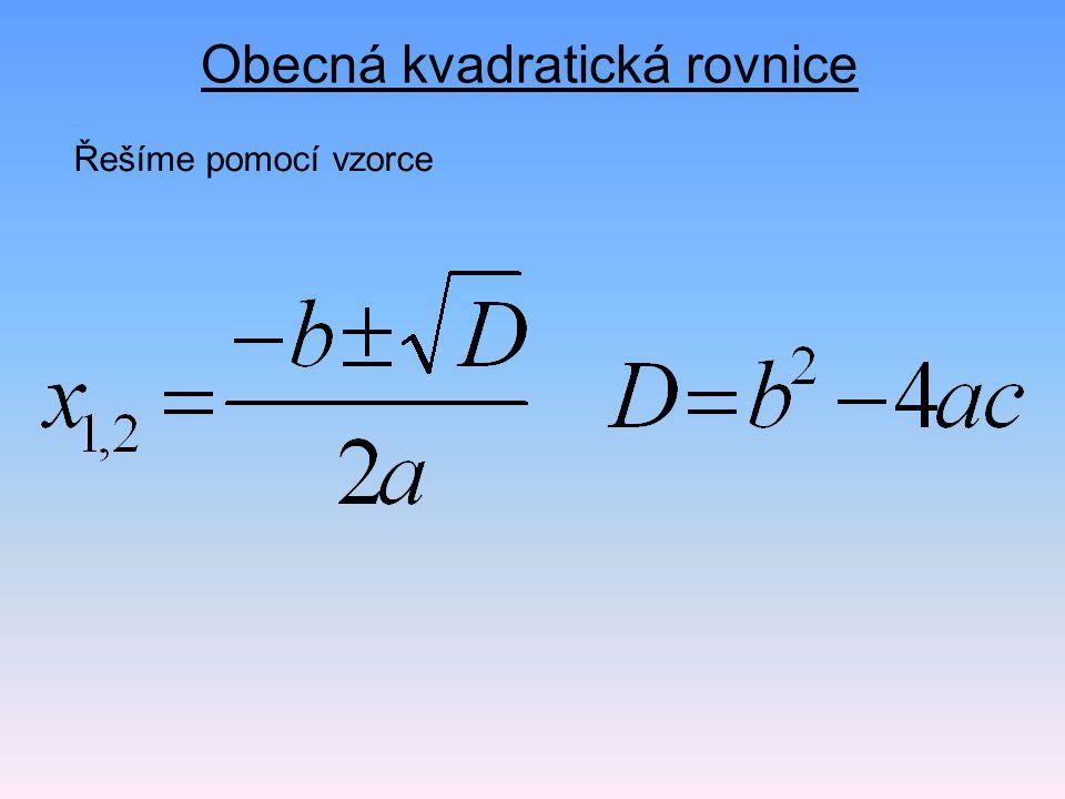 Obecná kvadratická rovnice Řešíme pomocí vzorce