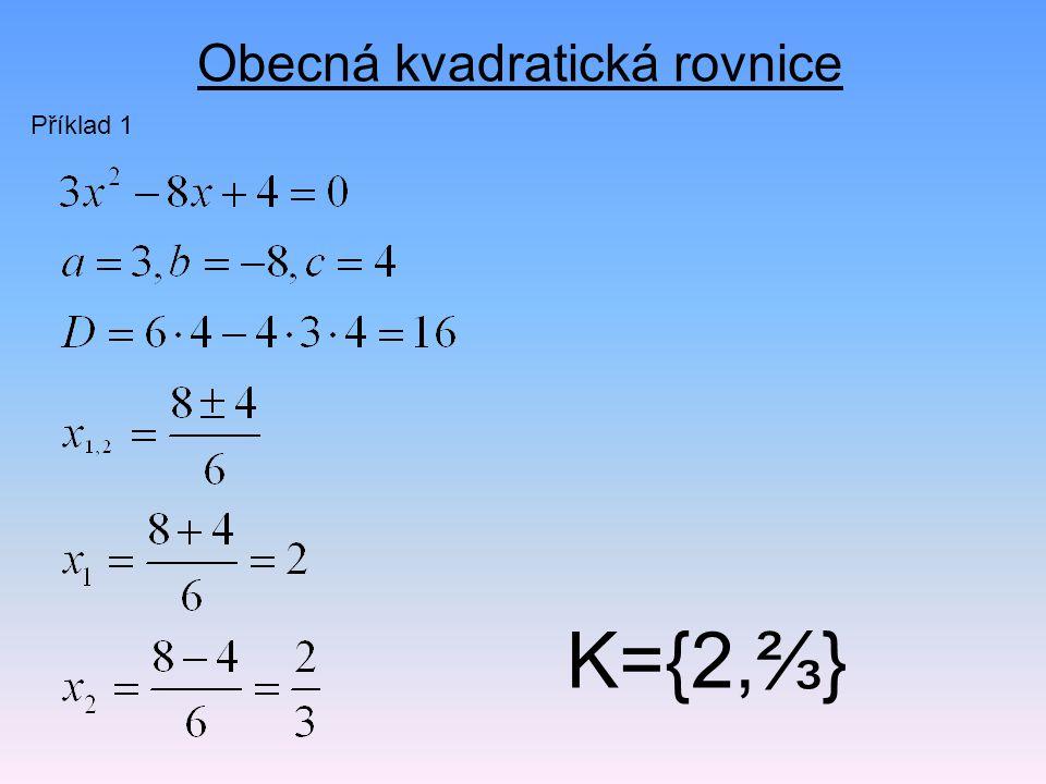 Obecná kvadratická rovnice Příklad 1 K={2,⅔}