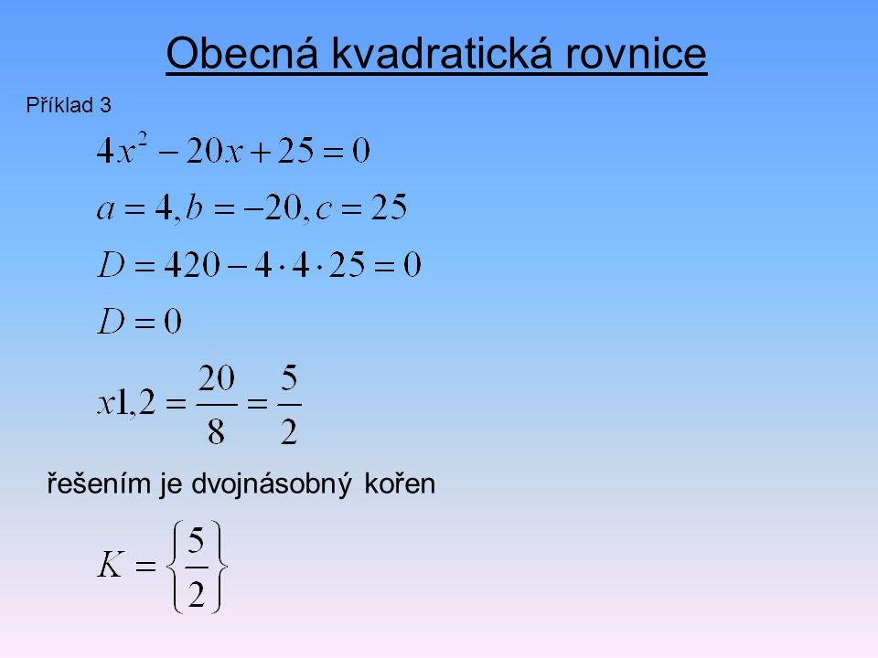 Obecná kvadratická rovnice Příklad 3 řešením je dvojnásobný kořen