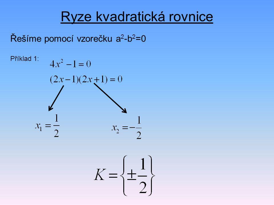 Ryze kvadratická rovnice Řešíme pomocí vzorečku a 2 -b 2 =0 Příklad 1: