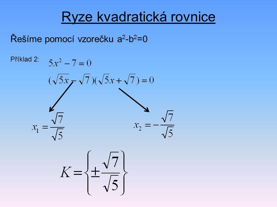 Ryze kvadratická rovnice Řešíme pomocí vzorečku a 2 -b 2 =0 Příklad 2: