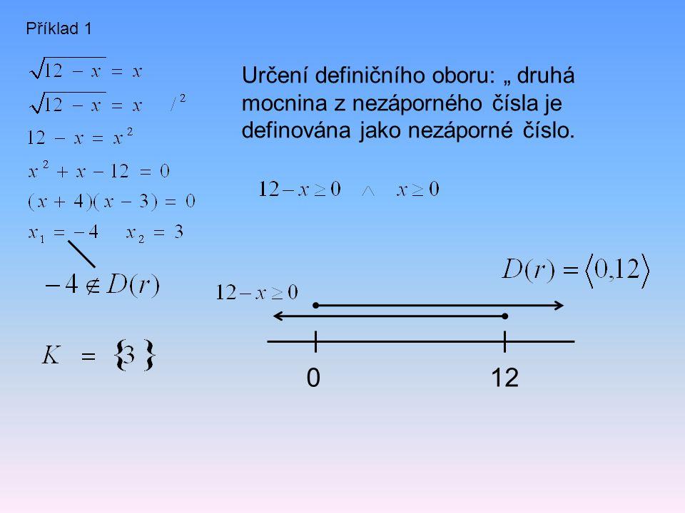 """Příklad 1 Určení definičního oboru: """" druhá mocnina z nezáporného čísla je definována jako nezáporné číslo. 012"""
