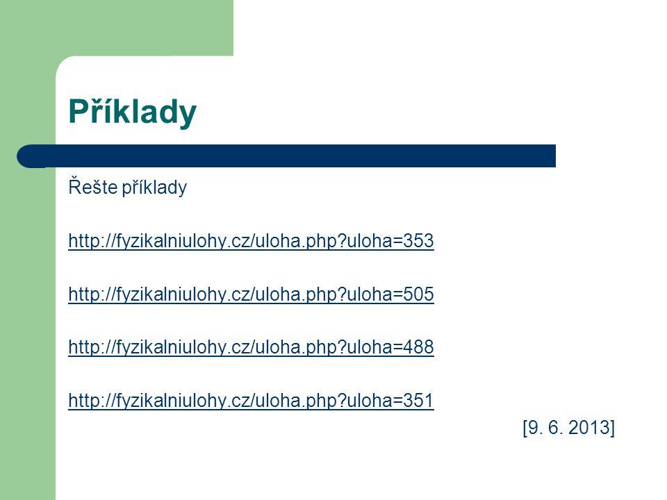 Příklady Řešte příklady http://fyzikalniulohy.cz/uloha.php?uloha=353 http://fyzikalniulohy.cz/uloha.php?uloha=505 http://fyzikalniulohy.cz/uloha.php?u