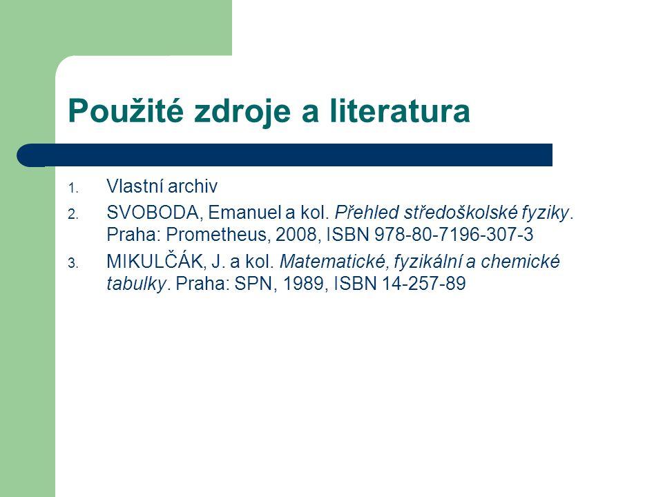 Použité zdroje a literatura 1. Vlastní archiv 2. SVOBODA, Emanuel a kol. Přehled středoškolské fyziky. Praha: Prometheus, 2008, ISBN 978-80-7196-307-3