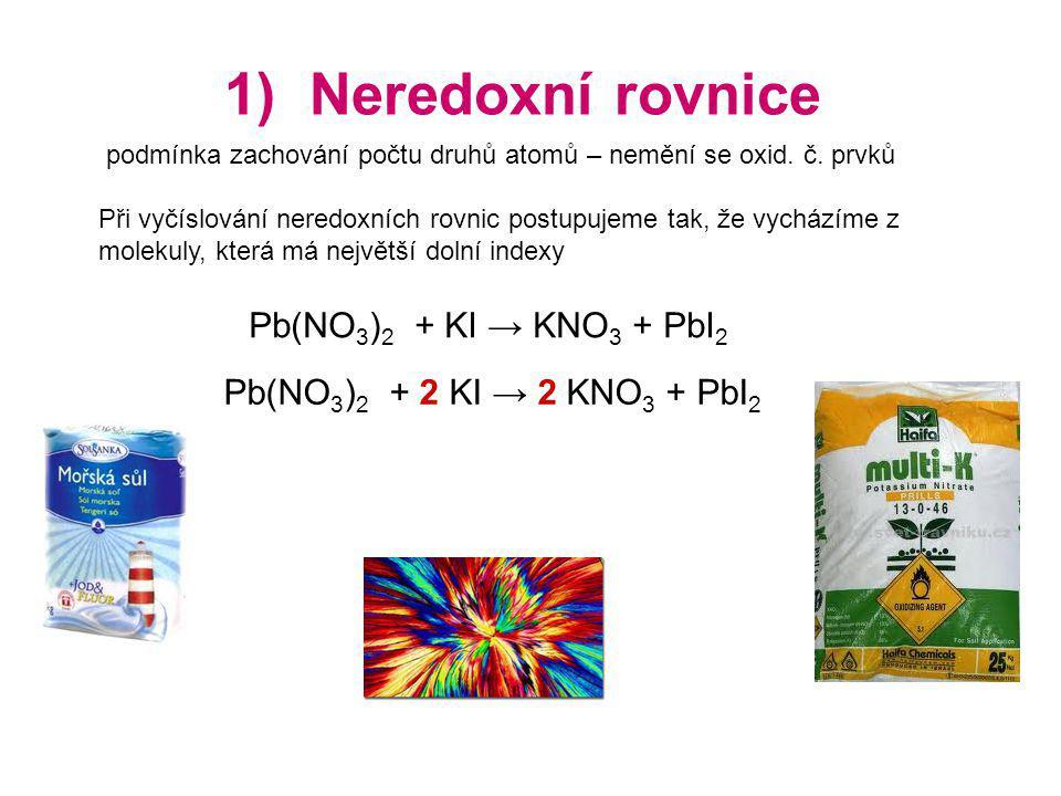 1) Neredoxní rovnice podmínka zachování počtu druhů atomů – nemění se oxid.