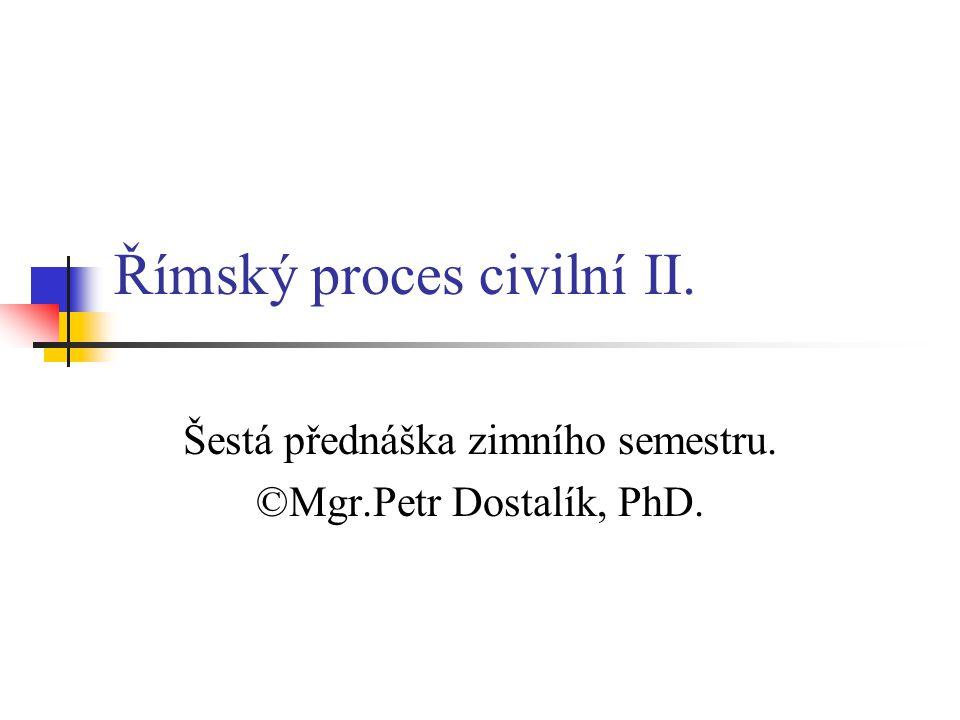 Litiskontestace Vyvrcholení stadia in iure Hmotně-právní poměr mezi stranami se mění v procesně-právní, tak jak je vyjádřen ve formuli Hmotně-právní poměr zaniká, původní povinnost žalovaného bude nahrazena povinností vyjádřenou v rozsudku Nebo zaniká (odsuzující rozsudek)