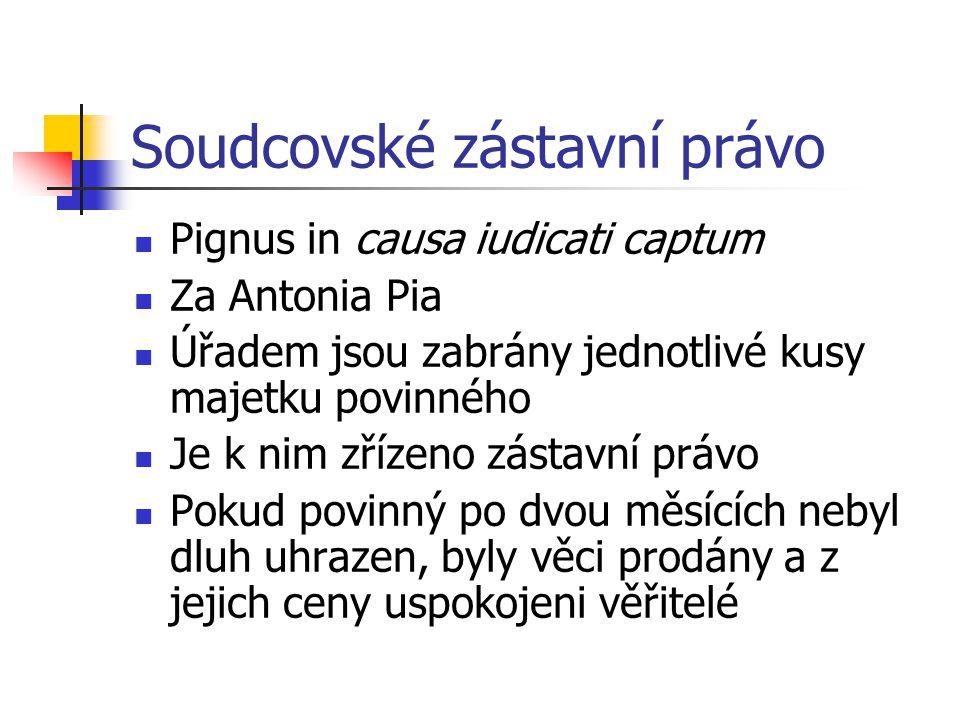 Soudcovské zástavní právo Pignus in causa iudicati captum Za Antonia Pia Úřadem jsou zabrány jednotlivé kusy majetku povinného Je k nim zřízeno zástav